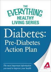 Diabetes: Pre-Diabetes Action Plan: The most important information you need to improve your health ebook by The Editors of Adams Media