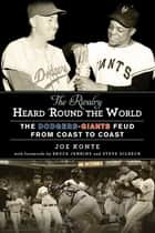 The Rivalry Heard 'Round the World - The Dodgers-Giants Feud from Coast to Coast ebook by Joe Konte, Bruce Jenkins, Steve Dilbeck