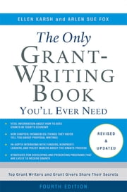 The Only Grant-Writing Book You'll Ever Need - Top Grant Writers and Grant Givers Share Their Secrets ebook by Ellen Karsh,Arlen Sue Fox