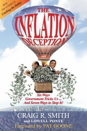 The Inflation Deception: Six Ways Government Tricks Us...and Seven Ways to Stop It! ebook by Craig R. Smith,Lowell Ponte