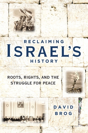 Reclaiming Israel's History - Roots, Rights, and the Struggle for Peace ebook by David Brog
