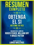 Resumen Completo: Obtenga El Si (Getting To Yes) - Basado En El Libro De Roger Fisher, William Ury Y Bruce Patton ebook by Libros Maestros