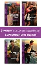Harlequin Romantic Suspense September 2015 Box Set - Protecting the Colton Bride\A Wanted Man\Agent Zero\The Secret King ebook by Elle James, Jennifer Morey, Lilith Saintcrow,...