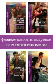 Harlequin Romantic Suspense September 2015 Box Set - Protecting the Colton Bride\A Wanted Man\Agent Zero\The Secret King ebook by Elle James,Jennifer Morey,Lilith Saintcrow,C.J. Miller