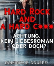 Hard Rock and a hard c*** - Achtung, kein Liebesroman – oder doch? eBook by Dominique Douree