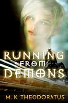 Running from Demons ebook by M. K. Theodoratus