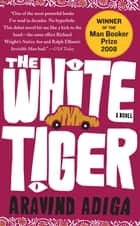 The White Tiger ebook by Aravind Adiga