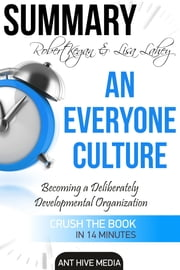Robert Kegan & Lisa Lahey's An Everyone Culture: Becoming a Deliberately Developmental Organization | Summary ebook by Ant Hive Media