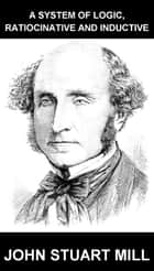 A System Of Logic, Ratiocinative And Inductive [com Glossário em Português] ebook by John Stuart Mill, Eternity Ebooks