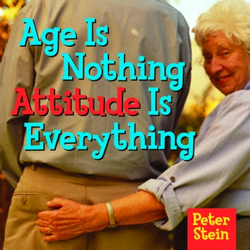 Age Is Nothing Attitude Is Everything ebook by Peter Stein
