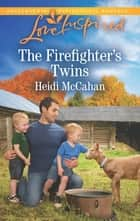 The Firefighter's Twins - A Fresh-Start Family Romance ebook by Heidi McCahan