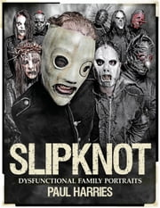 Slipknot: Dysfunctional Family Portraits ebook by Paul Harries