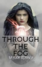 Through the Fog ebook by Taylor Fenner