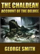 The Chaldean Account of the Deluge ebook by George Smith