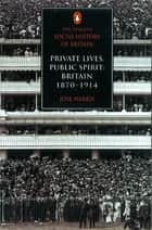 The Penguin Social History of Britain - Private Lives, Public Spirit: Britain 1870-1914 電子書 by Jose Harris