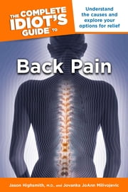 The Complete Idiot's Guide to Back Pain ebook by Jovanka Milivojevic,Jason Highsmith, M.D.