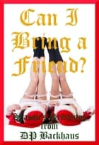Can I Bring A Friend? Judy's Christmas Double Team Sex Experience ebook by DP Backhaus
