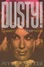 Dusty! - Queen of the Postmods ebook by Annie J. Randall