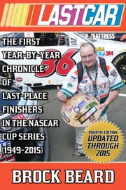 LASTCAR: The First Year-By-Year Chronicle of Last-Place Finishers in the NASCAR Cup Series (1949-2015) ebook by Brock Beard