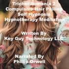 Trichotillomania 2 Compulsive Hair Pulling Self Hypnosis Hypnotherapy Meditation audiobook by Key Guy Technology LLC
