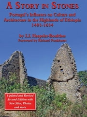 A Story in Stones: Portugals Influence on Culture and Architecture in the Highlands of Ethiopia 1493-1634 (Updated & Revised 2nd Edition) ebook by John Jeremy Hespeler-Boultbee,Richard Pankhurst