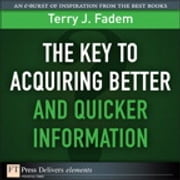 The Key to Acquiring Better and Quicker Information ebook by Terry J. Fadem
