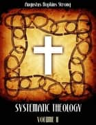 Systematic Theology : Volume II (Illustrated) ebook by Augustus Hopkins Strong