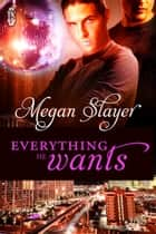Everything He Wants ebook by Megan Slayer
