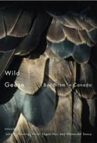 Wild Geese - Buddhism in Canada ebook by John S. Harding, Alexander Soucy, Victor Sōgen Hori