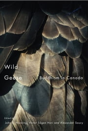 Wild Geese - Buddhism in Canada ebook by John S. Harding,Victor S?gen Hori,Alexander Soucy