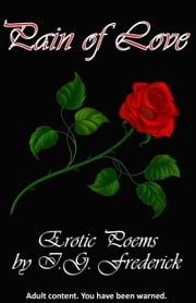 Pain of Love: Erotic Poems ebook by I.G. Frederick
