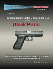 Practical Guide to the Operational Use of the Glock ebook by Erik Lawrence