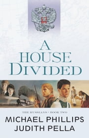 A House Divided (The Russians Book #2) ebook by Michael Phillips,Judith Pella