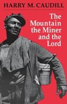 The Mountain, the Miner, and the Lord and Other Tales from a Country Law Office ebook by Harry M. Caudill