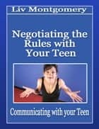 Negotiating the Rules with Your Teenager ebook by Liv Montgomery