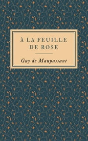 À la feuille de rose ebook by Guy de Maupassant