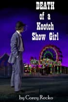 Death of a Kootch Show Girl ebook by Corey Recko