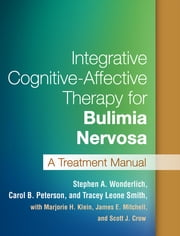 Integrative Cognitive-Affective Therapy for Bulimia Nervosa - A Treatment Manual ebook by Stephen A. Wonderlich, PhD,PhD Carol B. Peterson, PhD,Tracey Leone Smith, Ph.D.,Marjorie H. Klein, PhD,James E. Mitchell, MD,Scott J. Crow, MD