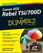 Canon EOS Rebel T5i/700D For Dummies ebook by Julie Adair King, Robert Correll