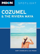 Moon Spotlight Cozumel and the Riviera Maya ebook by Gary Chandler,Liza Prado