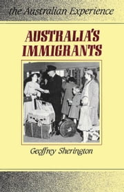 Australia's Immigrants - 1788-1988 ebook by Geoffrey Sherington