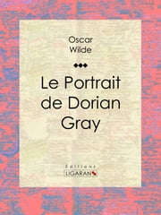 Le Portrait de Dorian Gray ebook by Oscar Wilde,Ligaran