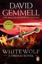 White Wolf - An epic, all-action tale of love, betrayal and treachery from the master of heroic fantasy ebook by