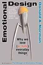 Emotional Design - Why We Love (or Hate) Everyday Things ebook by Don Norman