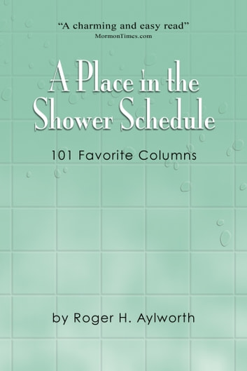 A Place in the Shower Schedule - 101 Favorite Columns ebook by Roger Aylworth