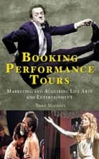 Booking Performance Tours ebook by Tony Micocci
