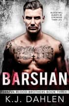 Barshan - Bratva Blood Brothers, #3 ebook by Kj Dahlen