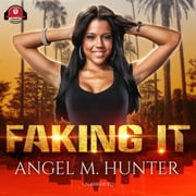 Faking It audiobook by Angel M. Hunter