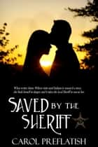 Saved by The Sheriff ebook by Carol Preflatish