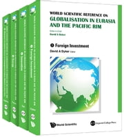 World Scientific Reference on Globalisation in Eurasia and the Pacific Rim - Volume 1: Foreign InvestmentVolume 2: InnovationVolume 3: Energy: Policy, Legal and Social-Economic Issues under the Dimensions of Sustainability and SecurityVolume 4: Migration: Economic Drivers of Contemporary Labour Mobility in East Asia ebook by B01, David A Dyker, Xiudian Dai;Paolo Farah;Piercarlo Rossi;Anthony Fielding